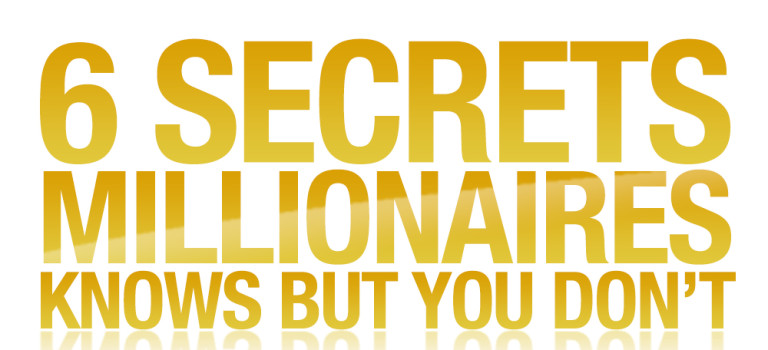 6 Secrets Millionaires Know That You Don't