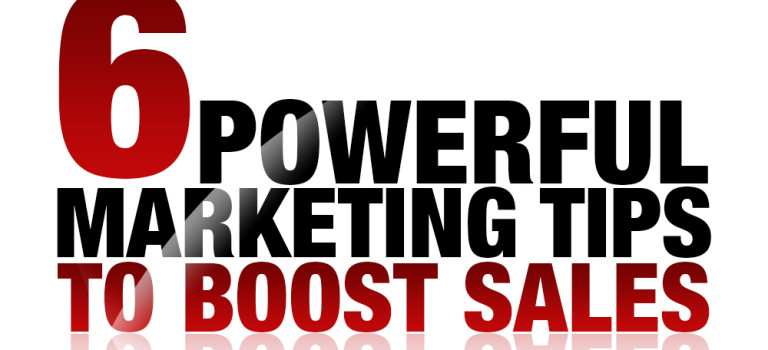 6 Powerful Marketing Tips to Boost Sales