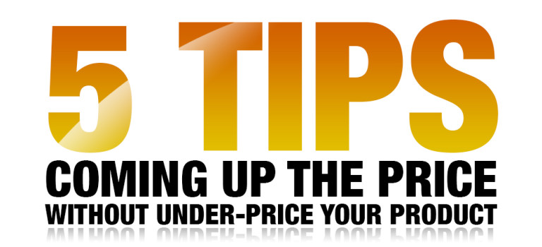 5 Tips Coming up the Price without Under-Price Your Product