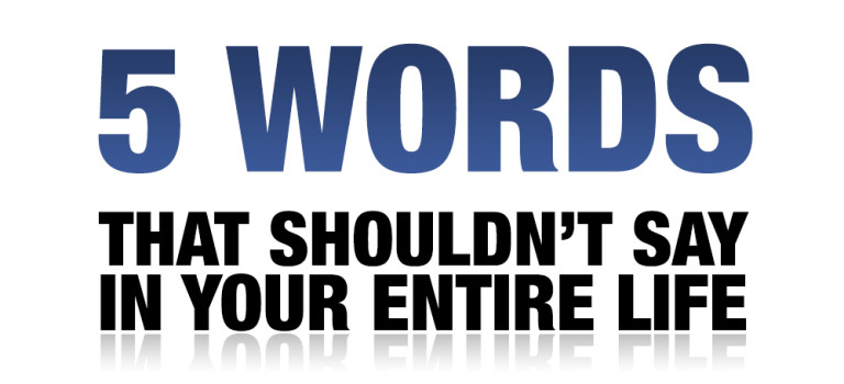 5 Words that Shouldn't Say in your Entire Life