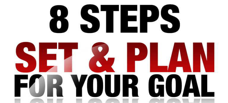 8 Steps on How to Set and Plan for your Goal