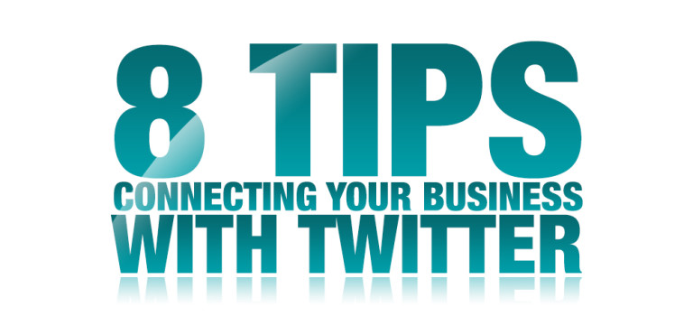 8 Tips on Connecting your Business with Twitter