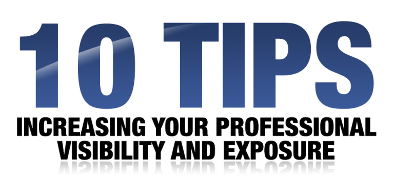 10 Tips to Increasing your Professional Visibility and Exposure