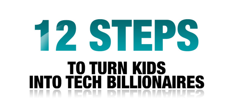 12 Steps to Turn Kids into Tech Billionaires