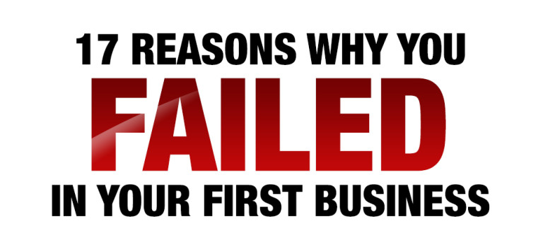 17 Reasons Why You Failed in your First Business