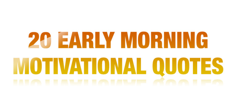 20 Early Morning Motivational Quotes to Read