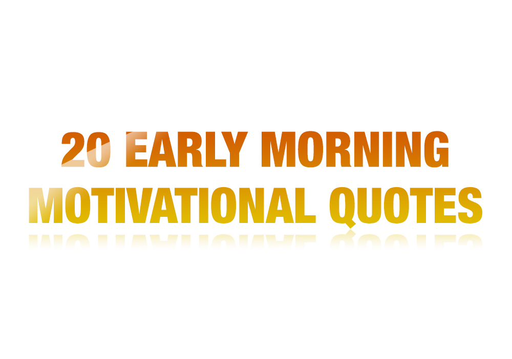Early Morning Quotes 20 Early Morning Motivational Quotes To Read  Thailand .
