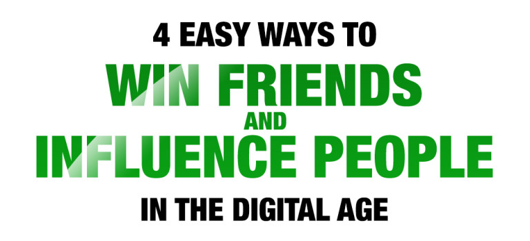 4 Easy Ways To 'Win Friends And Influence People' In The Digital Age