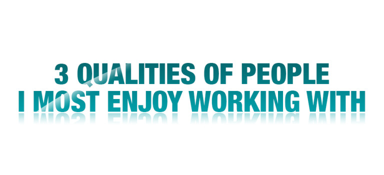 3 Qualities of People I Most Enjoy Working With