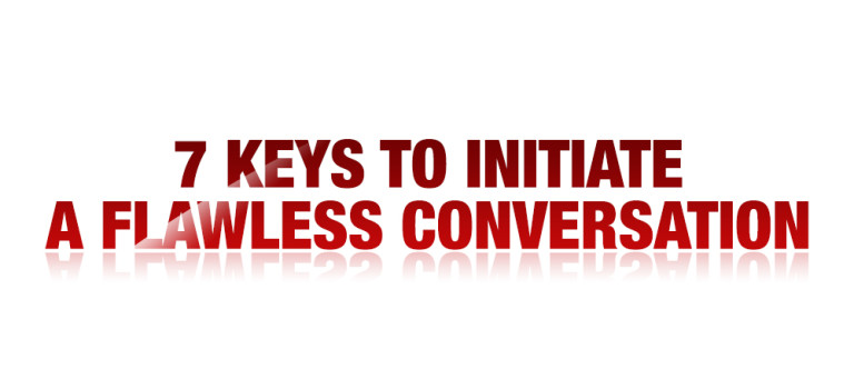 7 Keys to Initiate a Flawless Conversation