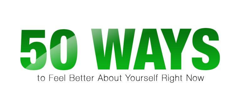 50 Ways to Feel Better About Yourself Right Now