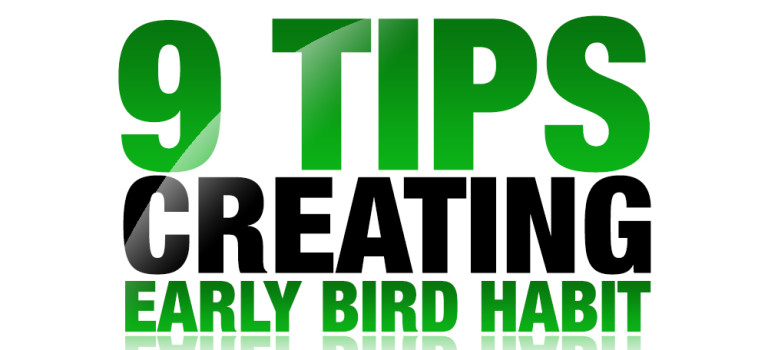 9 Tips on Creating an Early-Bird Habit