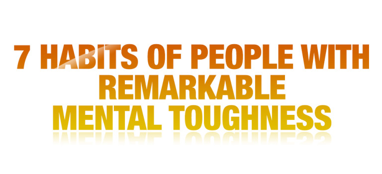 7 Habits of People With Remarkable Mental Toughness