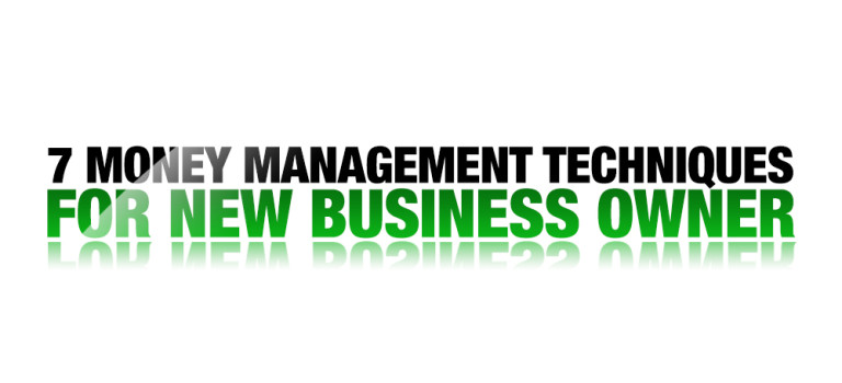 7 Money Management Techniques for New Business Owner