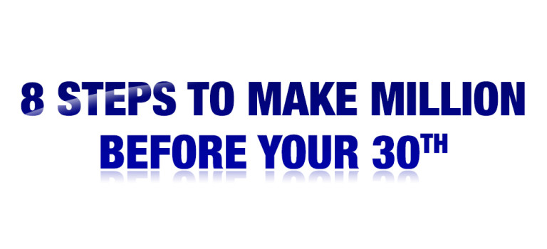 8 Steps to Make Million Before Your 30th